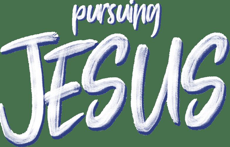 Pursuing Jesus